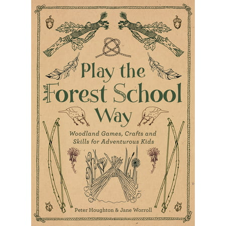Play The Forest School Way : Woodland Games and Crafts for Adventurous Kids (Play School Games)
