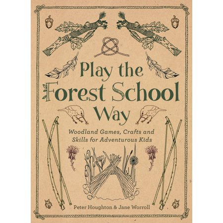 Play The Forest School Way : Woodland Games and Crafts for Adventurous Kids (Woodlands Halloween Games)