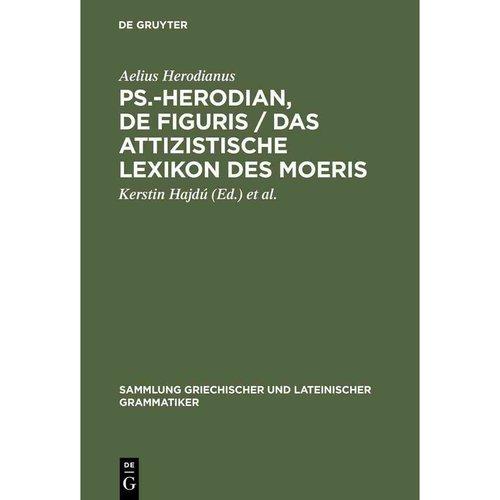 PS.-Herodian, de Figuris / Das Attizistische Lexikon Des Moeris: Uberlieferungsgeschichte Und Kritische Ausgabe / Quellenkritische Untersuchung Und Ed