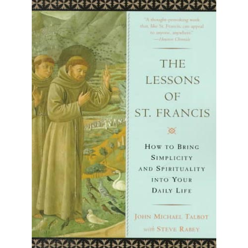The Lessons of St. Francis: How to Bring Simplicity and Spirituality into Your Daily Life
