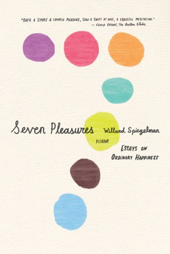 seven pleasures essays on ordinary happiness Seven pleasures essays on ordinary happiness (book) : spiegelman, willard : what does it mean to be happy americans have had an obsession with the pursuit of.