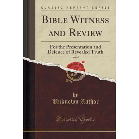 Bible Witness and Review, Vol. 2 : For the Presentation and Defence of Revealed Truth (Classic Reprint)
