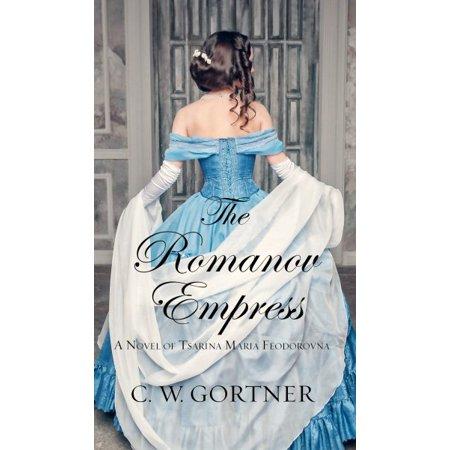 The Romanov Empress : A Novel of Tsarina Maria