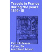 Travels in France during the years 1814-15 - eBook