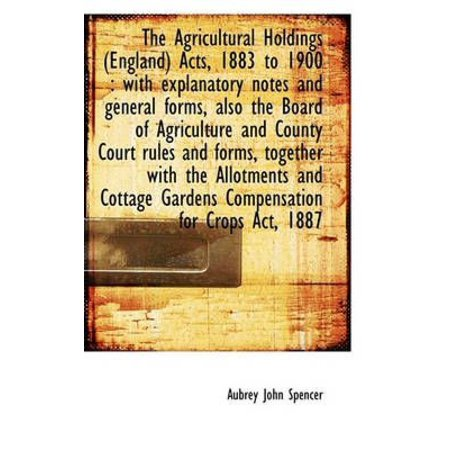 The Agricultural Holdings  England  Acts  1883 To 1900  With Explanatory Notes And General Forms  A
