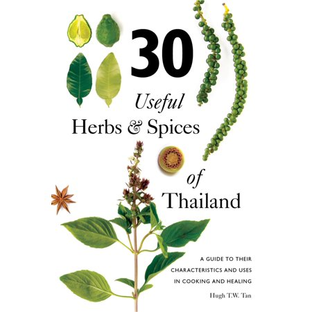 30 Useful Herbs & Spices of Thailand : A Guide to Their Characteristics and Uses in Cooking and (Herbs And Spices Used In Chinese Cooking)
