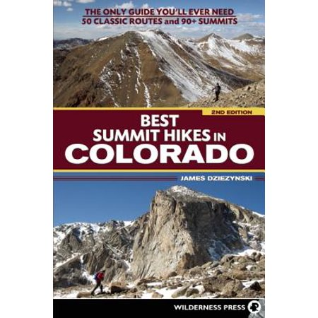 Best summit hikes in colorado : an only guide you'll ever need 50 classic routes and 90+ summits - p: (Best Running Routes In Dc)