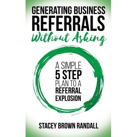 Generating Business Referrals... without Asking (Best Way To Ask For Referrals)