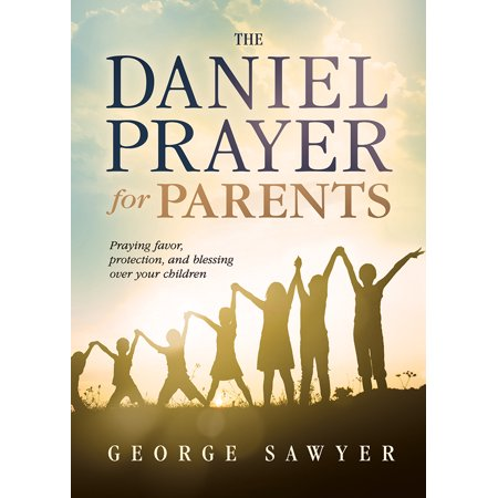 Over Protection (The Daniel Prayer for Parents : Praying Favor, Protection, and Blessing Over Your)