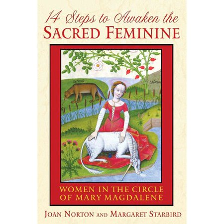 14 Steps to Awaken the Sacred Feminine: Women in the Circle of Mary Magdalene by