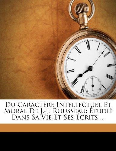 Du Caract Re Intellectuel Et Moral de J.-J. Rousseau by