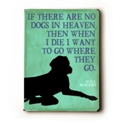 One Bella Casa 0003-9685-26 14 x 20 in. If There are No Dogs in Heaven Planked Wood Wall Decor by Next Day Art