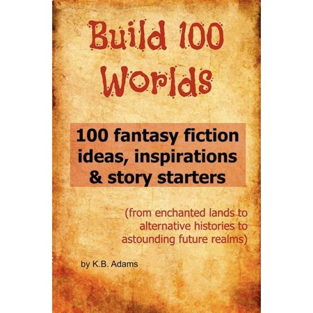Build 100 Worlds: 100 Fantasy Fiction Writing Ideas, Inspirations and Story Starters - eBook - Halloween Starters Ideas