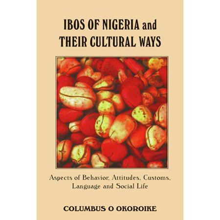 Ibos Of Nigeria And Their Cultural Ways  Aspects Of Behavior  Attitudes  Customs  Language And Social Life
