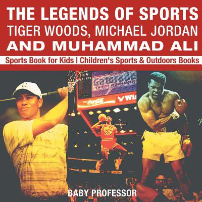 The Legends of Sports : Tiger Woods, Michael Jordan and Muhammad Ali - Sports Book for Kids Children's Sports & Outdoors