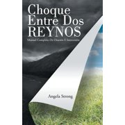 Choque Entre DOS Reynos : Manual Completo de Oraci�n E Intercesi�n