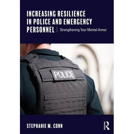 - Increasing Resilience in Police and Emergency Personnel : Strengthening Your Mental Armor