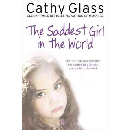 The Saddest Girl in the World : The True Story of a Neglected and Isolated Little Girl Who Just Wanted to Be (World Best Girl Pussy)