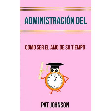 Administración Del Tiempo: Como Ser El Amo De Su Tiempo - eBook