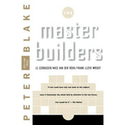 Master Builders : Le Corbusier, Mies Van Der Rohe, and Frank Lloyd Wright