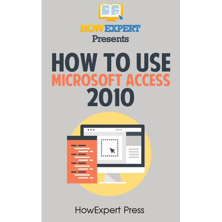 How To Use Microsoft Access 2010 - eBook - Walmart com