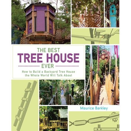 The Best Tree House Ever : How to Build a Backyard Tree House the Whole World Will Talk (Best Wallpaper In The World Ever)