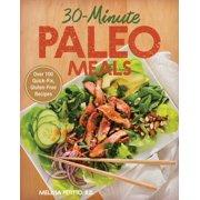 30-Minute Paleo Meals : Over 100 Quick-Fix, Gluten-Free Recipes