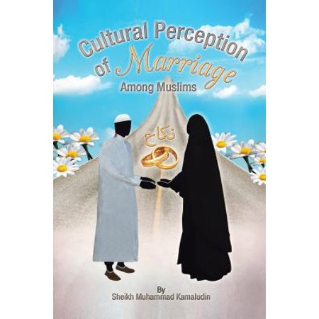 Cultural Perception of Marriage Among Muslims - (Islam And Cultural Encounter A Four Way Comparison)