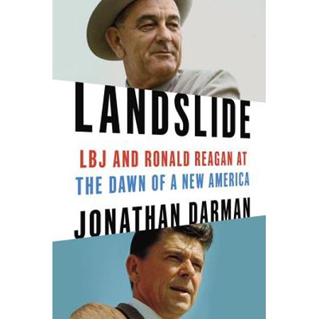 Landslide : LBJ and Ronald Reagan at the Dawn of a New