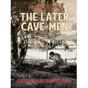 The Later Cave-Men - eBook