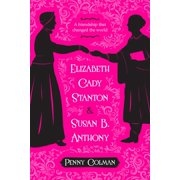 Elizabeth Cady Stanton and Susan B. Anthony : A Friendship That Changed the World