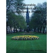 A Favorable Treatment of Longfellow's Poetry - eBook