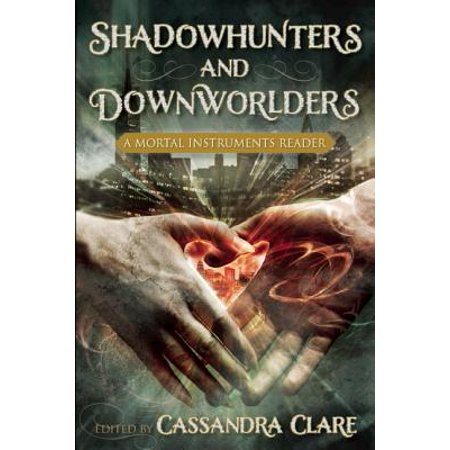 Shadowhunters and Downworlders : A Mortal Instruments Reader ()
