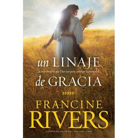 Un linaje de gracia : Cinco historias de mujeres que Dios usó para cambiar la eternidad