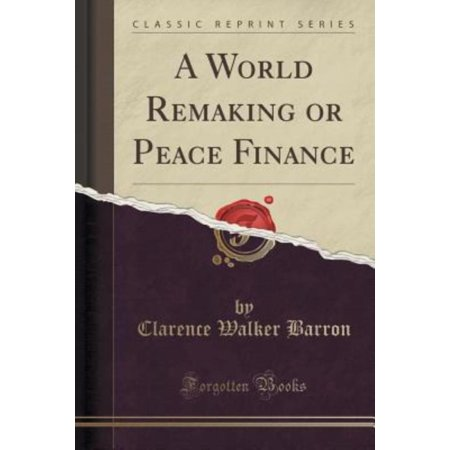 A World Remaking Or Peace Finance  Classic Reprint