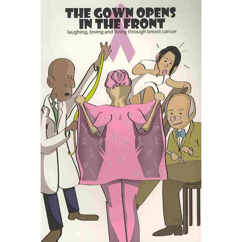 The Gown Opens in the Front: Laughing, Loving and Living Through Breast Cancer