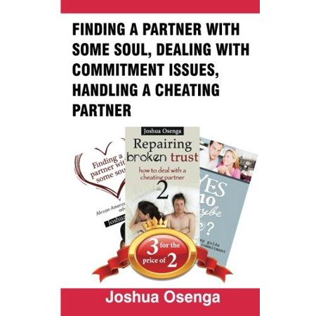 Finding A Partner With Some Soul  Dealing With Commitment Issues  Handling A Cheating Partner