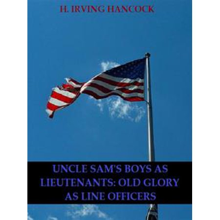 Uncle Sam's Boys as Lieutenants: Serving Old Glory as Line Officers -