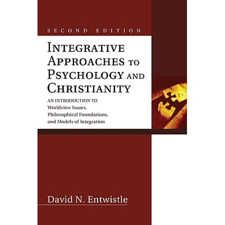 Integrative Approaches to Psychology and Christianity : An Introduction to Worldview Issues, Philosophical Foundations, and Models of