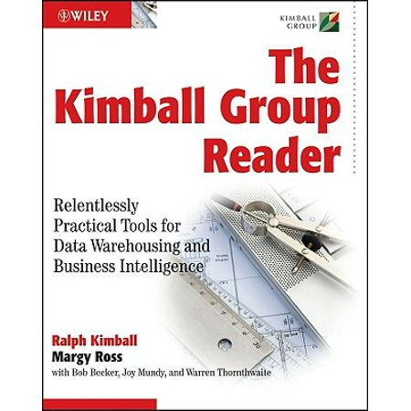 The Kimball Group Reader: Relentlessly Practical Tools for Data Warehousing and Business Intelligence -