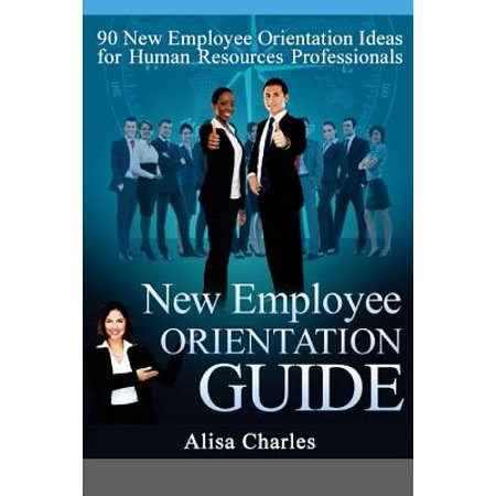 New Employee Orientation Guide : 90 New Employee Orientation Ideas for Human Resources Professionals