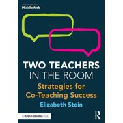 Two Teachers in the Room : Strategies for Co-Teaching Success