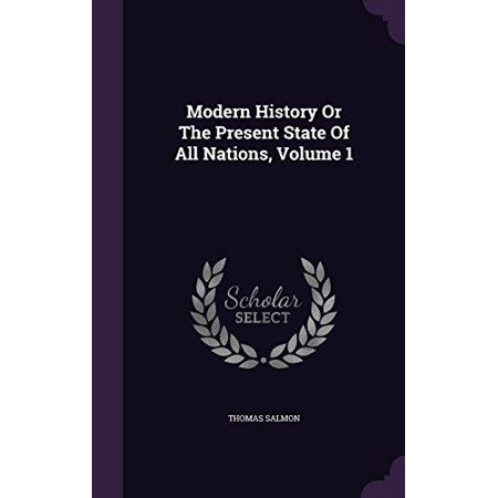 Modern History Or The Present State Of All Nations  Volume 1