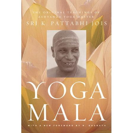 Yoga Mala : The Original Teachings of Ashtanga Yoga Master Sri K. Pattabhi