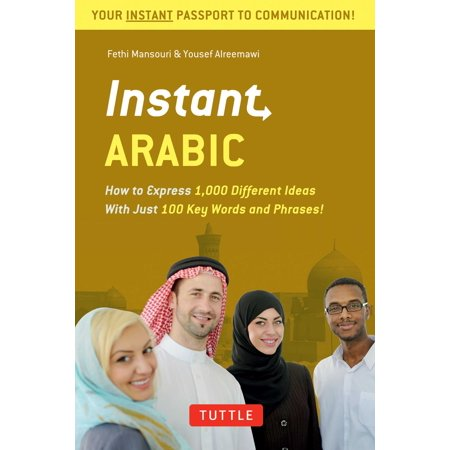 Instant Arabic : How to Express 1,000 Different Ideas with Just 100 Key Words and Phrases! (Arabic Phrasebook & Dictionary)