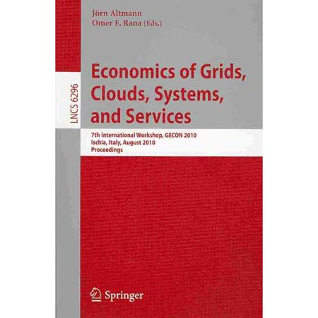 Economics Of Grids  Clouds  Systems  And Services  7Th International Workshop  Gecon 2010  Ischia  Italy  August 31  2010  Proceedings