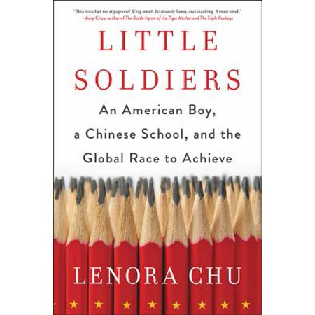 Little Soldiers : An American Boy, a Chinese School, and the Global Race to