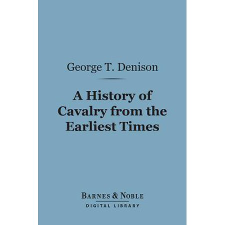 A History of Cavalry From the Earliest Times (Barnes & Noble Digital Library) -