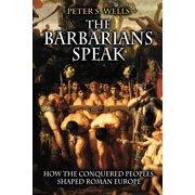 The Barbarians Speak : How the Conquered Peoples Shaped Roman Europe