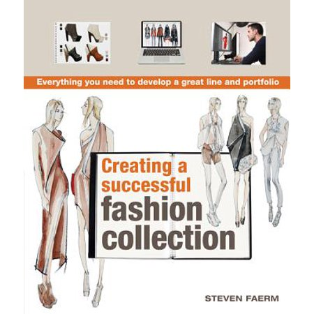 Creating a Successful Fashion Collection : Everything You Need to Develop a Great Line and Portfolio